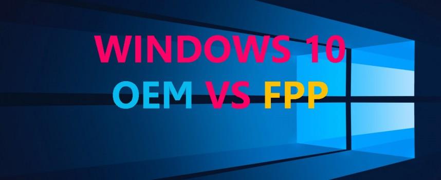 Windows 10 License แบบ FPP – OEM แตกต่างกันอย่างไร